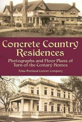 Concrete Country Residences: Photographs and Floor Plans of Turn-of-the-Century Homes - Dover Architecture (Paperback)