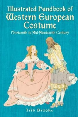 Illustrated Handbook of Western European Costume: Thirteenth to Mid-Nineteenth Century - Dover Fashion and Costumes (Paperback)
