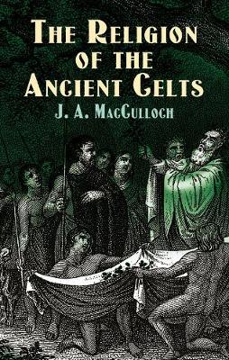 The Religion of the Ancient Celts - Celtic, Irish (Paperback)