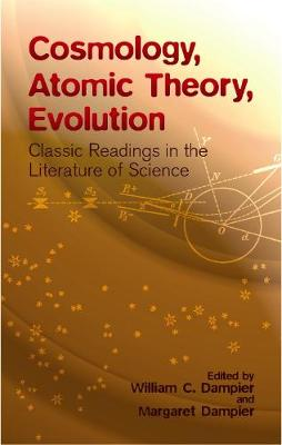 Cosmology, Atomic Theory, Evolution: Classic Readings in the Literature of Science (Paperback)