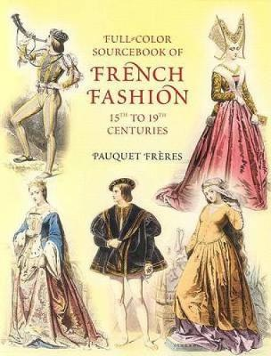 Full-Color Sourcebook of French Fas: 15th to 19th Centuries - Dover Fashion and Costumes (Paperback)