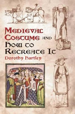 Medieval Costume and How to Recreate it - Dover Fashion and Costumes (Paperback)