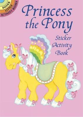 Princess the Pony Sticker Activity - Dover Little Activity Books Stickers (Paperback)