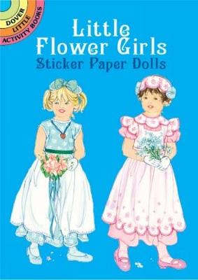 Little Flower Girls Sticker Paper D - Dover Little Activity Books Paper Dolls (Paperback)