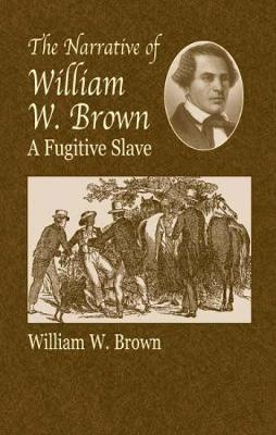 The Narrative of William W.Brown, A - African American (Paperback)