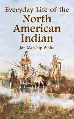 Everyday Life of the North American Indians - Native American (Paperback)