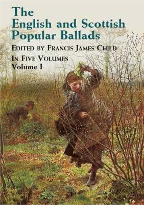 The English and Scottish Popular Ballads: v.1 (Paperback)