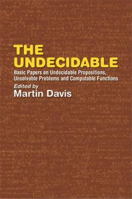 The Undecidable: Basic Papers on Undecidable Propostions, Unsolvable Problems and Computable Functions - Dover Books on Mathematics (Paperback)