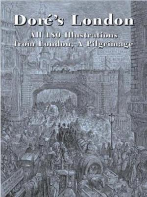 Dore's London: All 180 Illustrations from London, a Pilgrimage - Dover Fine Art, History of Art (Paperback)