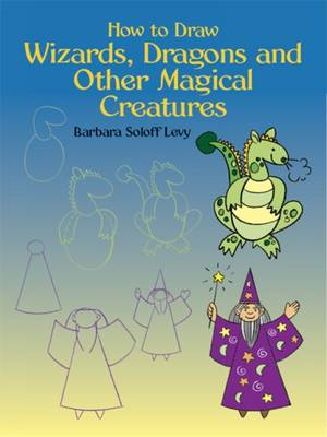 How to Draw Wizards, Dragons and Other Magical Creatures (Paperback)