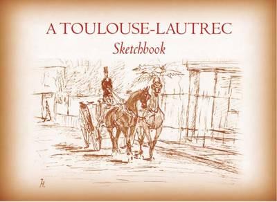 A Toulouse-Lautrec Sketchbook - Dover Fine Art, History of Art (Paperback)