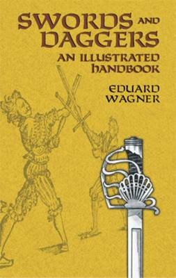 Swords and Daggers: An Illustrated Handbook (Paperback)