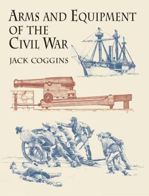 Arms and Equipment of the Civil War - Civil War (Paperback)
