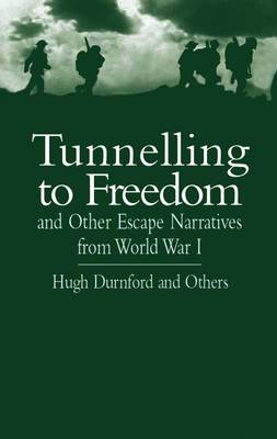 Tunnelling to Freedom: And Other Escape Narratives from World War I (Paperback)