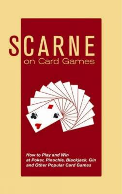 Scarne on Card Games: How to Play and Win at Poker, Pinochle, Blackjack, Gin and Other Popular Card Games (Paperback)