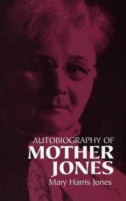 Autobiography of Mother Jones (Paperback)