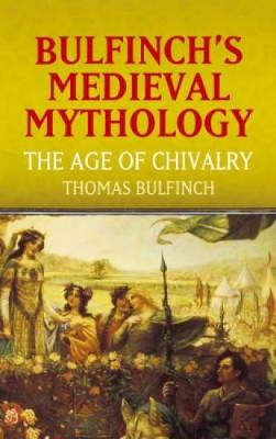 Bulfinch's Medieval Mythology: The Age of Chivalry (Paperback)
