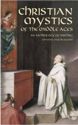 Christian Mystics of the Middle Ages: An Anthology of Writings (Paperback)