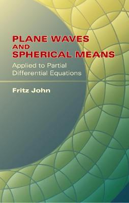 Plane Waves and Spherical Means Applied to Partial Differential Equations - Dover Books on Mathematics (Paperback)