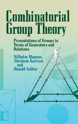 Combinatorial Group Theory: Presentations of Groups in Terms of Generators and Relations - Dover Books on Mathematics (Paperback)