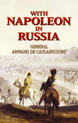 With Napoleon in Russia: General Armand de Caulaincourt, Duke of Vicenza - Dover Military History, Weapons, Armor (Paperback)