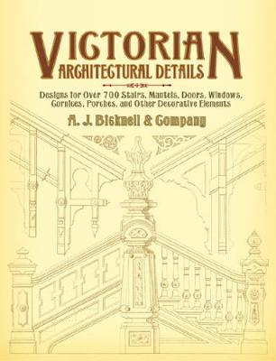 Victorian Architectural Details: Designs for Over 700 Stairs, Mantels, Doors, Windows, Cornices, Porches, and Other Decorative Elements - Dover Architecture (Paperback)