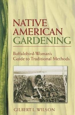 Native American Gardening: Buffalobird-Woman's Guide to Traditional Methods (Paperback)