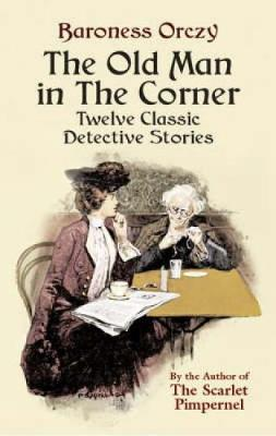The Old Man in the Corner: Twelve Classic Detective Stories (Paperback)