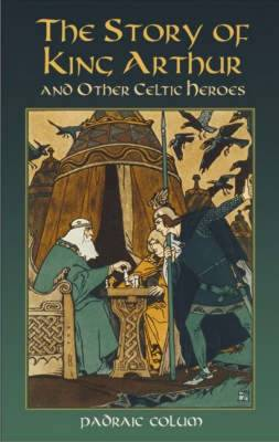 The Story of King Arthur and Other Celtic Heroes - Dover Children's Classics (Paperback)