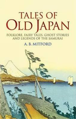 Tales of Old Japan: Folklore, Fairy Tales, Ghost Stories and Legends of the Samurai (Paperback)