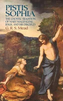 Pistis Sophia: The Gnostic Tradition of Mary Magdalene, Jesus, and His Disciples (Paperback)