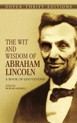 The Wit and Wisdom of Abraham Lincoln: A Book of Quotations - Dover Thrift Editions (Paperback)