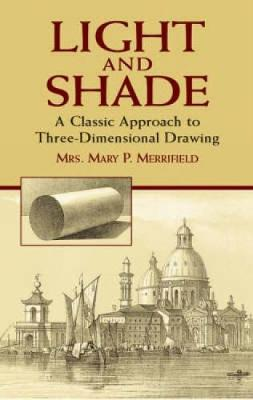 Light and Shade: A Classic Approach to Three-Dimensional Drawing - Dover Art Instruction (Paperback)