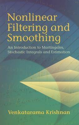 Nonlinear Filtering and Smoothing: An Introduction to Martingales, Stochastic Integrals and Estimation (Paperback)