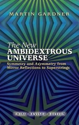 The New Ambidextrous Universe: Symmetry and Asymmetry from Mirror Reflections to Superstrings (Paperback)