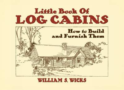 Little Book of Log Cabins: How to Build and Furnish Them (Paperback)