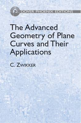 The Advanced Geometry of Plane Curves and Their Applications - Dover Phoenix Editions (Hardback)