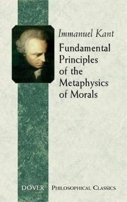 Fundamental Principles of the Metaphysics of Morals - Dover Philosophical Classics (Paperback)