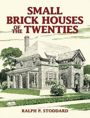 Small Brick Houses of the Twenties - Dover Architecture (Paperback)