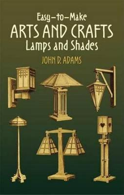Easy-To-Make Arts and Crafts Lamps and Shades - Dover Craft Books (Paperback)