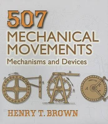 507 Mechanical Movements: Mechanisms and Devices (Paperback)