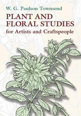 Plant and Floral Studies for Artists and Craftspeople - Dover Art Instruction (Paperback)