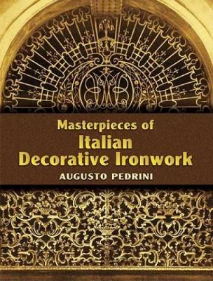 Masterpieces of Italian Decorative Ironwork - Dover Jewelry and Metalwork (Paperback)