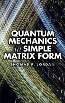 Quantum Mechanics in Simple Matrix Forms - Dover Books on Physics (Paperback)