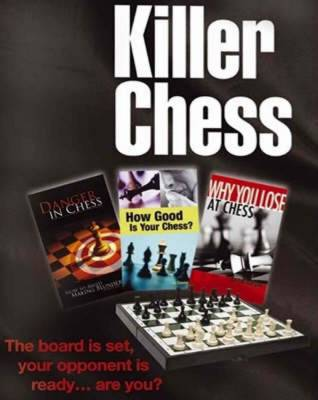 Killer Chess: Danger in Chess - How to Avoid Making Blunders WITH How Good is Your Chess? AND Why You Lose at Chess