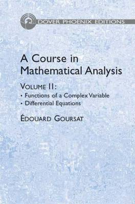 A Course in Mathematical Analysis Volume 2: Functions of a Complex Variable - Dover Phoenix Editions (Hardback)