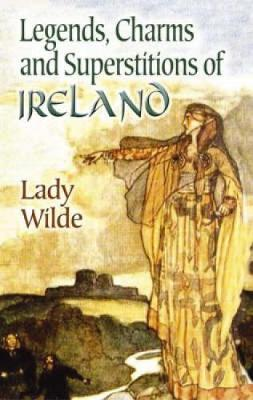 Legends, Charms and Superstitions of Ireland (Paperback)