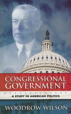 Congressional Government: A Study in American Politics - Dover Books on History, Political and Social Science (Paperback)