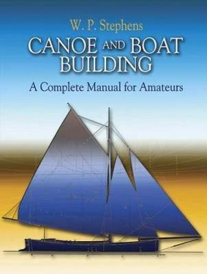 Canoe and Boat Building: A Complete Manual for Amateurs - Dover Woodworking (Paperback)