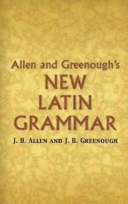 Allen and Greenough's New Latin Grammar - Dover Language Guides (Paperback)